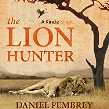 The Lion Hunter: A Short Adventure Story Audiobook by Daniel Pembrey Narrated by Ralph Lister