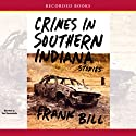 Crimes in Southern Indiana: Stories (       UNABRIDGED) by Frank Bill Narrated by Tom Stechschulte