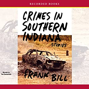 Crimes in Southern Indiana: Stories | [Frank Bill]