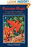 Russian Magic: Living Folk Traditions of an Enchanted Landscape