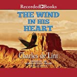 The Wind in His Heart | Charles de Lint