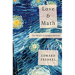 Love and Math: The Heart of Hidden Reality Edward Frenkel