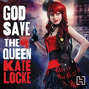 God Save the Queen: Book One of the Immortal Empire | [Kate Locke]