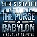The Purge of Babylon: A Novel of Survival: Purge of Babylon, Volume 1 (       UNABRIDGED) by Sam Sisavath Narrated by Adam Danoff