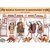 The Bayeux Tapestry Embroiderers Story by Messent. Jan [Search Press.2011] (Paperback) Reprint Edition