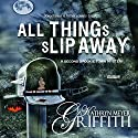 All Things Slip Away: Spookie Town Mysteries Audiobook by Kathryn Meyer Griffith Narrated by Abby Elvidge