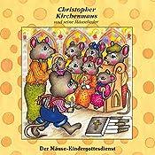 Der Mäuse-Kindergottesdienst (Christopher Kirchenmaus und seine Mäuselieder 18)   Ruthild Wilson