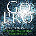 Go Pro - 7 Steps to Becoming a Network Marketing Professional (       UNABRIDGED) by Eric Worre Narrated by Eric Worre