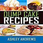 Dump Cake Recipes: The Simple and Easy Dump Cake Cookbook | Ashley Andrews