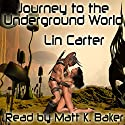 Journey to the Underground World Audiobook by Lin Carter Narrated by Matt K Baker