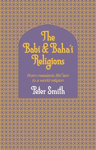 The Babi and Baha'i Religions: From Messianic Shiism to a...