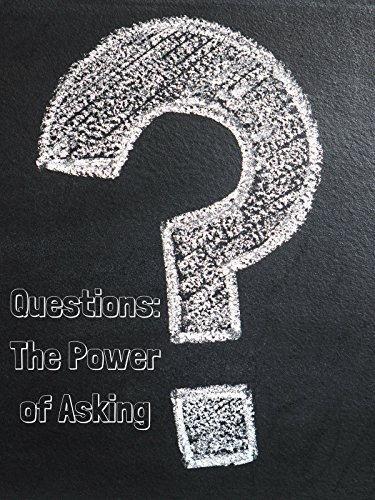 Questions: The Power of Asking