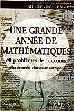 echange, troc Roger Dallard - Une grande année de mathématiques : 70 problèmes de concours sélectionnés, classés et corrigés. MP-PC-PC*-PSI-PSI*
