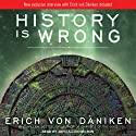 History Is Wrong Audiobook by Erich von Daniken Narrated by John Allen Nelson