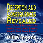 Deception and Consequences Revealed: You Shall Know the Truth and the Truth Shall Set You Free | Bill Vincent