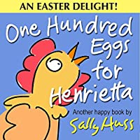 Sally Huss One Hundred Eggs for Henrietta Kindle eBook for Free
