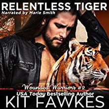 Relentless Tiger: Wounded Warriors, Book 2 Audiobook by Kit Fawkes Narrated by Marie Smith