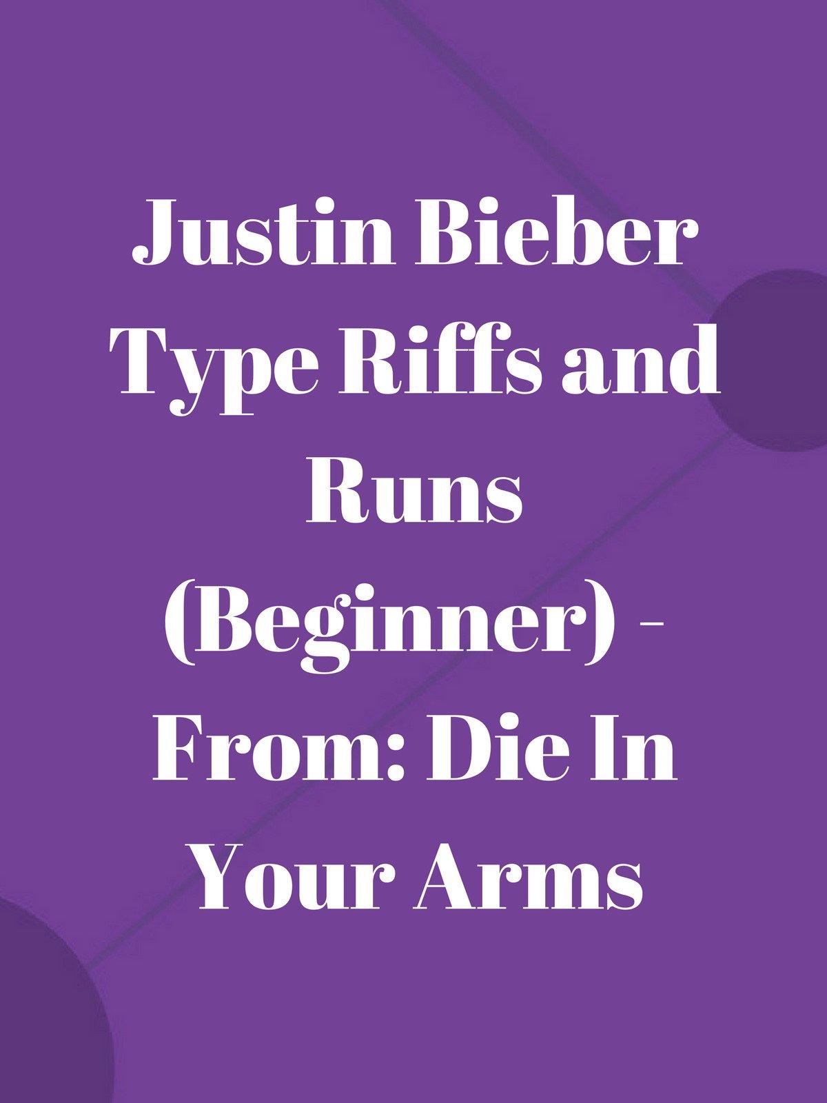 Justin Bieber Type Riffs and Runs (Beginner)