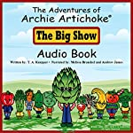 The Adventures of Archie Artichoke - The Big Show | T. A. Kuepper