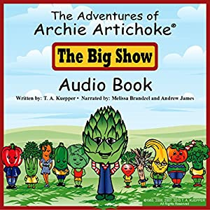 The Adventures of Archie Artichoke - The Big Show Audiobook
