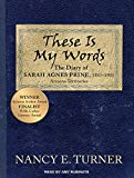 Nancy E. Turner These is My Words: The Diary of Sarah Agnes Prine, 1881-1901