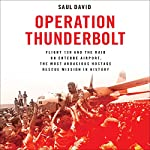 Operation Thunderbolt: Flight 139 and the Raid on Entebbe Airport, the Most Audacious Hostage Rescue Mission in History | Saul David