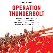 Operation Thunderbolt: Flight 139 and the Raid on Entebbe Airport, the Most Audacious Hostage Rescue Mission in History (       UNABRIDGED) by Saul David Narrated by Peter Ganim