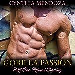 Gorilla Passion, Part 1: Primal Craving | Cynthia Mendoza