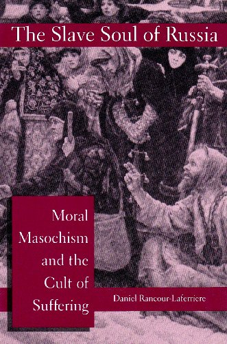 The Slave Soul of Russia: Moral Masochism and the Cult of Suffering