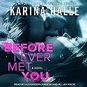 Before I Ever Met You Hörbuch von Karina Halle Gesprochen von: Alexander Cendese, Jillian Macie