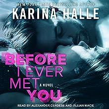 Before I Ever Met You | Livre audio Auteur(s) : Karina Halle Narrateur(s) : Alexander Cendese, Jillian Macie