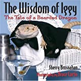 The Wisdom of Iggy: The Tale of a Bearded Dragon (0740750178) by Brosnahan, Sherry