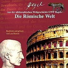 Aus Hegels Philosophie der Weltgeschichte: Die Römische Welt Hörbuch von Georg Wilhelm Friedrich Hegel Gesprochen von: Lutz Hansen