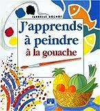 echange, troc Isabelle Bochot - J'apprends à peindre à la gouache