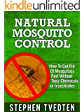 Natural Mosquito Control: How To Get Rid Of Mosquitos Fast Without Toxic Chemicals or Insecticides (Organic Pest Control)