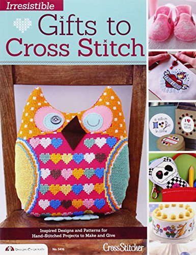 Irresistible Gifts to Cross Stitch: Inspired Designs and Pat