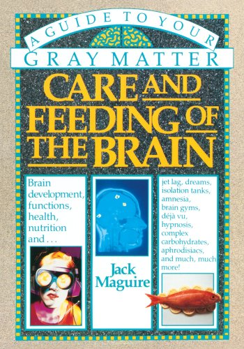 Care and Feeding of the Brain: A Guide to Your Gray Matter, Maguire, Jack