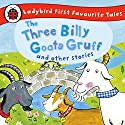 The Three Billy Goats Gruff and Other Stories: Ladybird First Favourite Tales: Ladybird Audio Collection Audiobook by  Ladybird Narrated by Wayne Forester