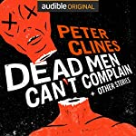 Dead Men Can't Complain and Other Stories | Peter Clines