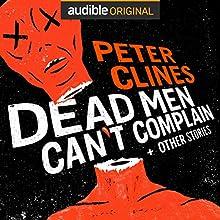Dead Men Can't Complain and Other Stories | Livre audio Auteur(s) : Peter Clines Narrateur(s) : Ralph Lister, Ray Porter