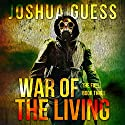 War of the Living: The Fall, Book 3 Audiobook by Joshua Guess Narrated by Joseph Morton
