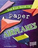 Kids Guide to Paper Airplanes (Edge Books: Kids Guides)