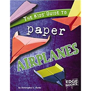 The Kids' Guide to Paper Airplanes (Edge Books) Christopher L. Harbo