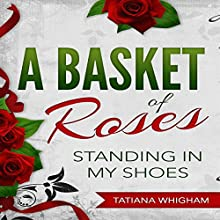 A Basket of Roses: Standing in My Shoes Audiobook by Tatiana Whigham Narrated by Greta Gorsuch