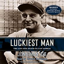 Luckiest Man: The Life and Death of Lou Gehrig (       ABRIDGED) by Jonathan Eig, Jonathan Eig (introduction and notes) Narrated by Edward Herrmann