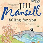 Falling for You (       UNABRIDGED) by Jill Mansell Narrated by Bailey Carr