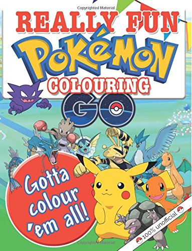 really-fun-pokemon-go-colouring-book-100-unofficial-fun-creative-colouring-for-kids-of-all-ages-gott