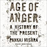 Age of Anger: A History of the Present | Pankaj Mishra