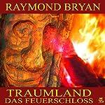 Traumland: Das Feuerschloss   Raymond Bryan