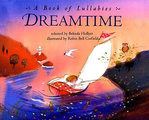 Dreamtime : A Book of Lullabies, BELINDA HOLLYER, ROBIN BELL CORFIELD